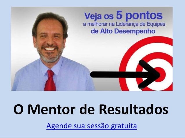 O Mentor de Resultados Agende sua sessão gratuita