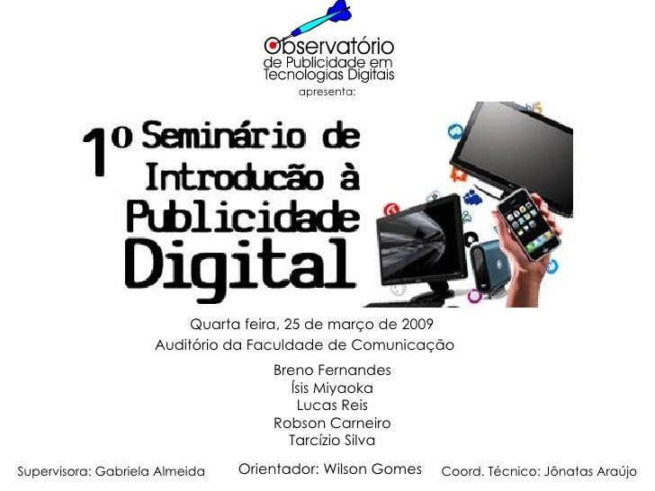 Quarta feira, 25 de março de 2009 Auditório da Faculdade de Comunicação Breno Fernandes Ísis Miyaoka Lucas Reis Robson Car...