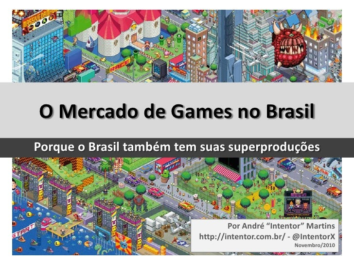 """O Mercado de Games no BrasilPorque o Brasil também tem suas superproduções                                  Por André """"Int..."""