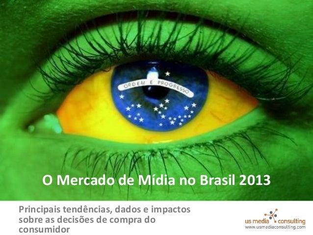 Principais tendências, dados e impactossobre as decisões de compra doconsumidorO Mercado de Mídia no Brasil 2013
