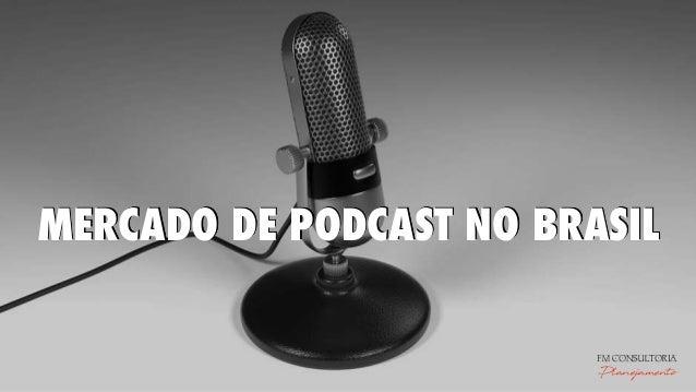MERCADO DE PODCAST NO BRASIL FM CONSULTORIA Planejamento