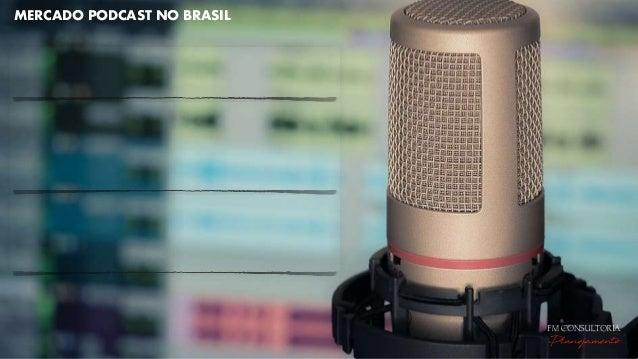 MERCADO PODCAST NO BRASIL MERCADO PODCAST NO BRASIL FM CONSULTORIA Planejamento