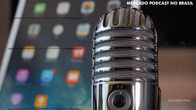 MERCADO PODCAST NO BRASIL FM CONSULTORIA Planejamento