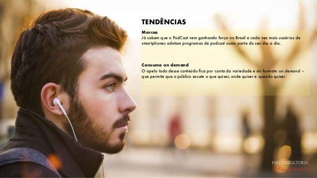 TENDÊNCIAS Marcas Já sabem que o PodCast vem ganhando força no Brasil e cada vez mais usuários de smartphones adotam progr...
