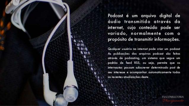 Podcast é um arquivo digital de áudio transmitido através da internet, cujo conteúdo pode ser variado, normalmente com o ...