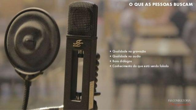 O QUE AS PESSOAS BUSCAM •Qualidade na gravação •Qualidade no audio •Bons diálogos •Conhecimento do que está sendo falado F...