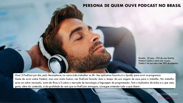 FONTES: •Meio & Mensagem •Ecommerce News •Ibope Inteligencia •Meio Bit •PodPesquisa 2018 (CBN / Rádio Globo) •Mundo do Mar...