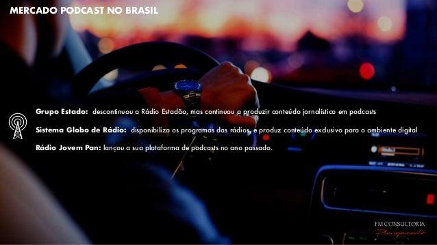 MERCADO PODCAST NO BRASIL Grupo Estado: descontinuou a Rádio Estadão, mas continuou a produzir conteúdo jornalístico empo...
