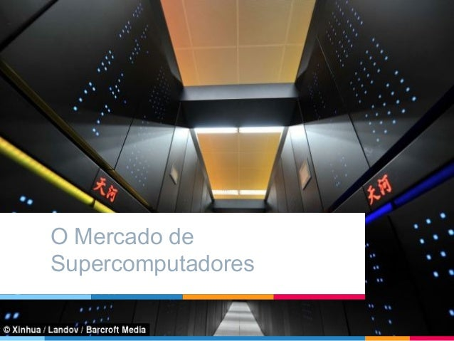 O Mercado de Supercomputadores