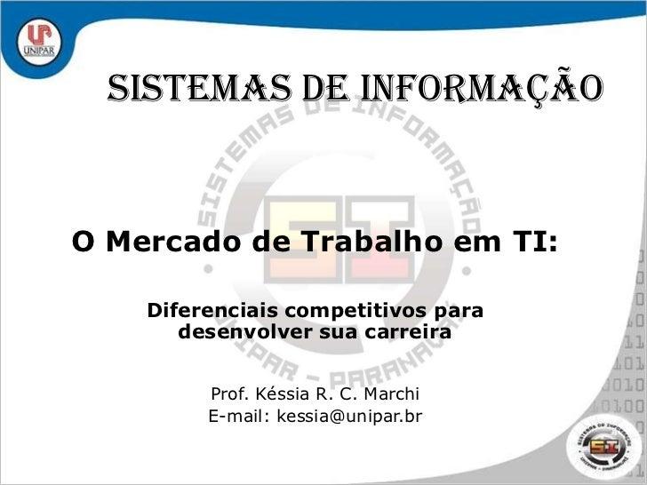 Sistemas de Informação<br />O Mercado de Trabalho em TI:<br />Diferenciais competitivos para desenvolver sua carreira<br /...
