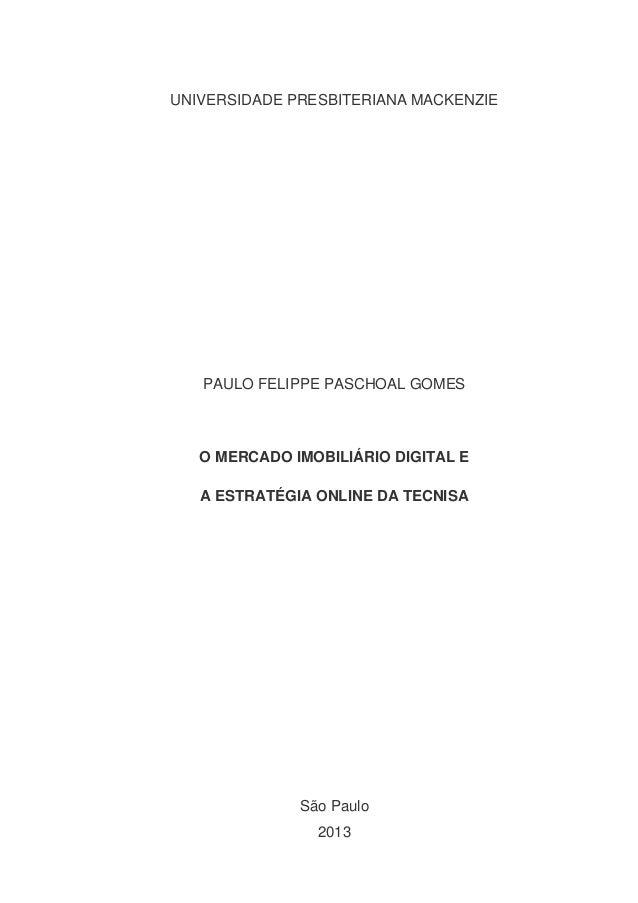 UNIVERSIDADE PRESBITERIANA MACKENZIEPAULO FELIPPE PASCHOAL GOMESO MERCADO IMOBILIÁRIO DIGITAL EA ESTRATÉGIA ONLINE DA TECN...