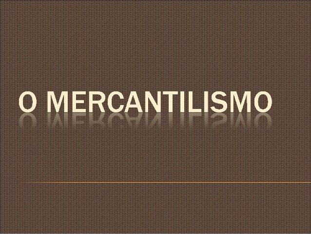  Caracterizar a teoria mercantilista  Relacionar esta teoria com a necessidade de afirmação do absolutismo  Distinguir ...