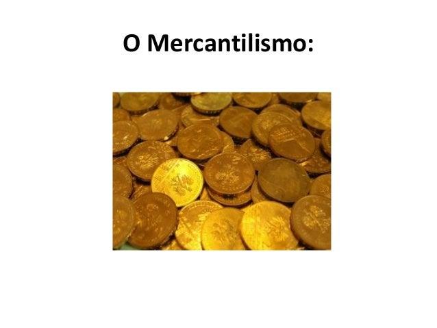 O Mercantilismo: