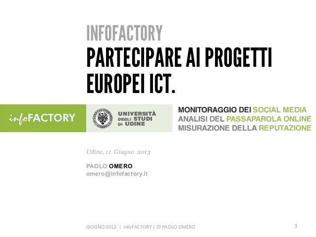 INFOFACTORYPARTECIPARE AI PROGETTIEUROPEI ICT.GIOGNO 2013  |  infoFACTORY | © PAOLO OMERO Udine, 11 Gi...