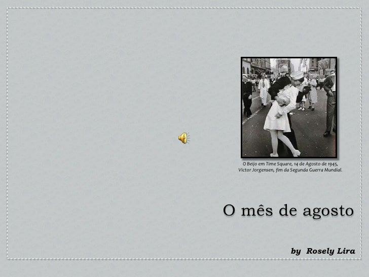 O Beijo em Time Square, 14 de Agosto de 1945, <br />Victor Jorgensen, fim da Segunda Guerra Mundial.<br />O mês de agosto<...