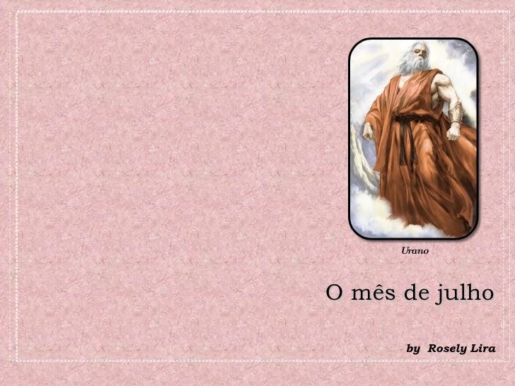 O mês de julho <ul><li>by  Rosely Lira </li></ul>Urano