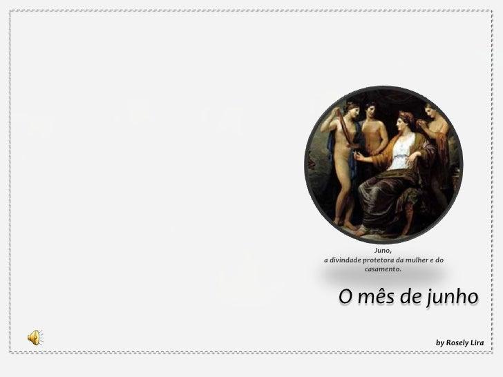 Juno,<br /> a divindade protetora da mulher e do casamento.<br />O mês de junho<br />by Rosely Lira<br />