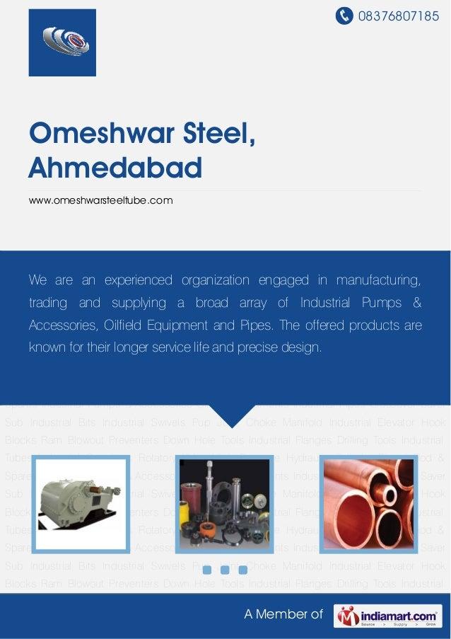 08376807185 A Member of Omeshwar Steel, Ahmedabad www.omeshwarsteeltube.com Industrial Pumps & Accessories Oilfield Equipm...