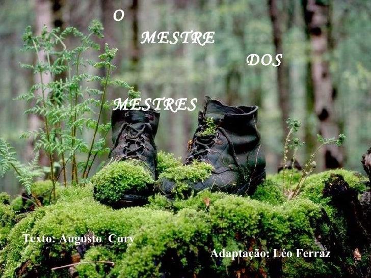 O  MESTRE  DOS  MESTRES  Texto: Augusto  Cury Adaptação: Léo Ferraz