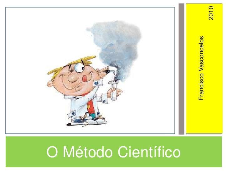 O Método Científico<br />1<br />Francisco Vasconcelos<br />2010<br />