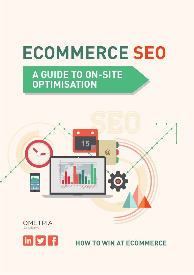 Academy HOW TO WIN AT ECOMMERCE A GUIDE TO ON-SITE OPTIMISATION ECOMMERCE SEO
