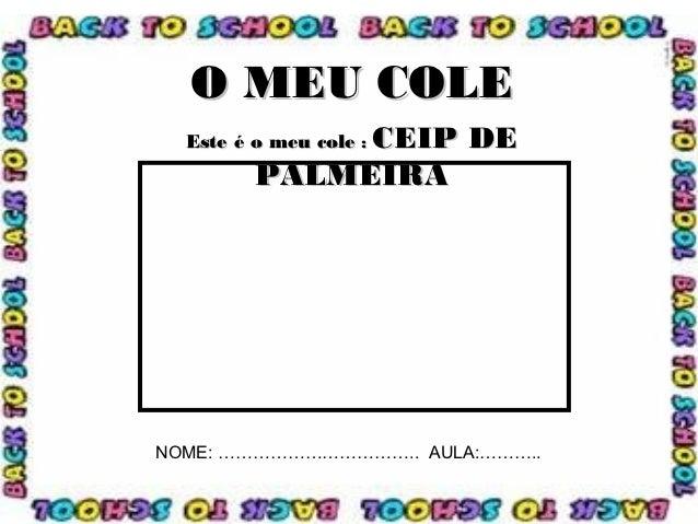O MEU COLE              CEIP DE  Este é o meu cole :         PALMEIRANOME: …………………………….. AULA:………..