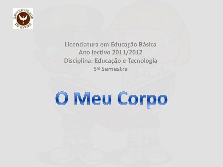 Licenciatura em Educação Básica     Ano lectivo 2011/2012Disciplina: Educação e Tecnologia           5º Semestre