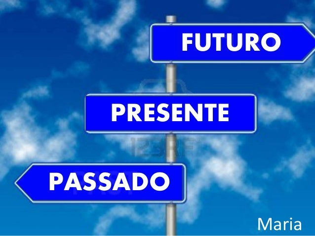FUTUROFUTURO PASSADO PRESENTE Maria