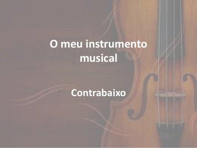 O meu instrumento    musical   Contrabaixo