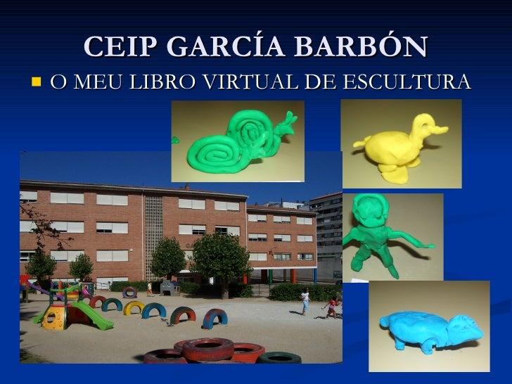 CEIP GARCÍA BARBÓN <ul><li>O MEU LIBRO VIRTUAL DE ESCULTURA </li></ul>