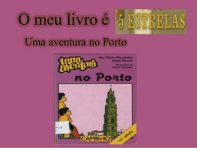 """Características do livro  Título: """"Uma aventura no Porto"""".  Autoras: Ana Maria Magalhães e Isabel Alçada.   Ilustrações..."""
