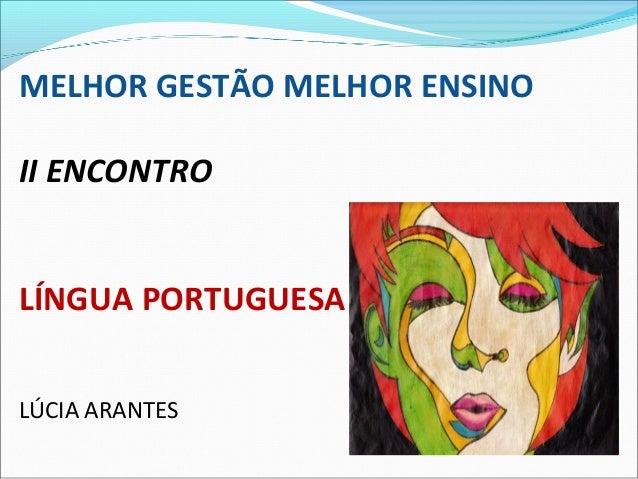 MELHOR GESTÃO MELHOR ENSINOII ENCONTROLÍNGUA PORTUGUESALÚCIA ARANTES
