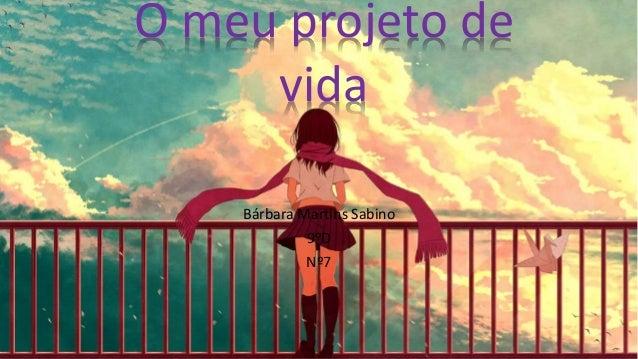 Bárbara Martins Sabino 9ºD Nº7 O meu projeto de vida