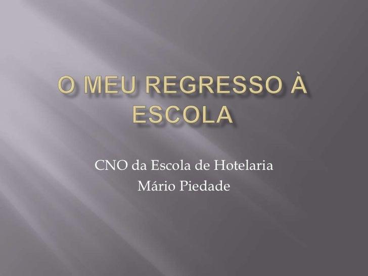 O meu regresso à escola<br />CNO da Escola de Hotelaria<br />Mário Piedade<br />