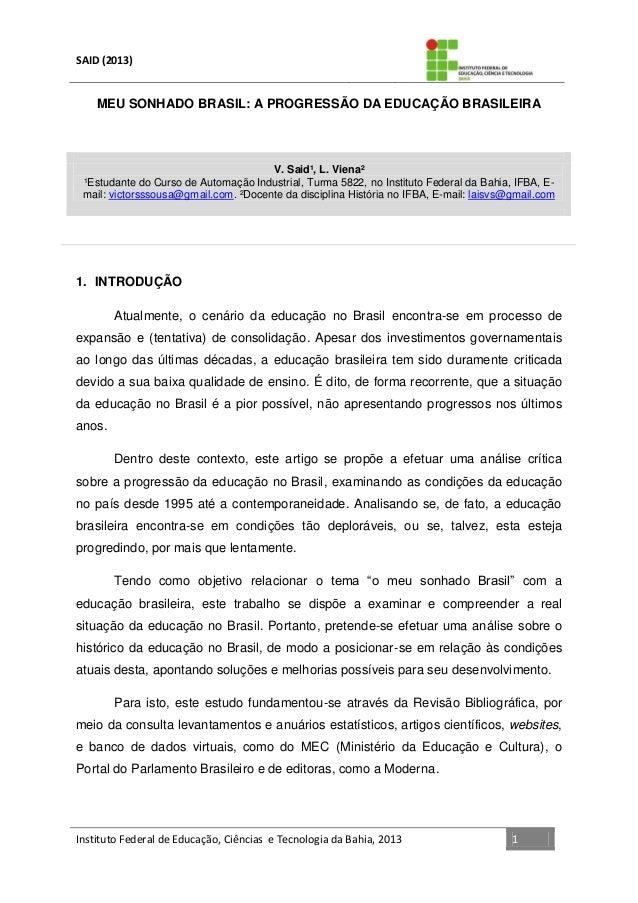SAID (2013)  MEU SONHADO BRASIL: A PROGRESSÃO DA EDUCAÇÃO BRASILEIRA  V. Said¹, L. Viena² ¹Estudante do Curso de Automação...