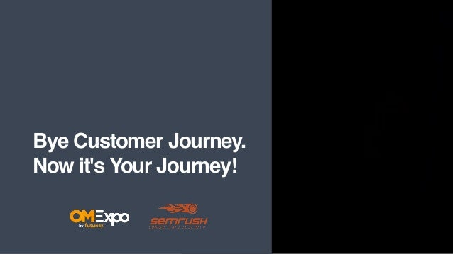 Bye Customer Journey. Now it's Your Journey!