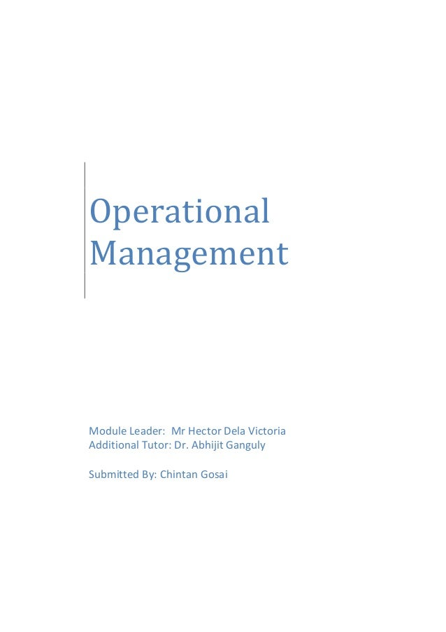 Operational Management Module Leader: Mr Hector Dela Victoria Additional Tutor: Dr. Abhijit Ganguly Submitted By: Chintan ...