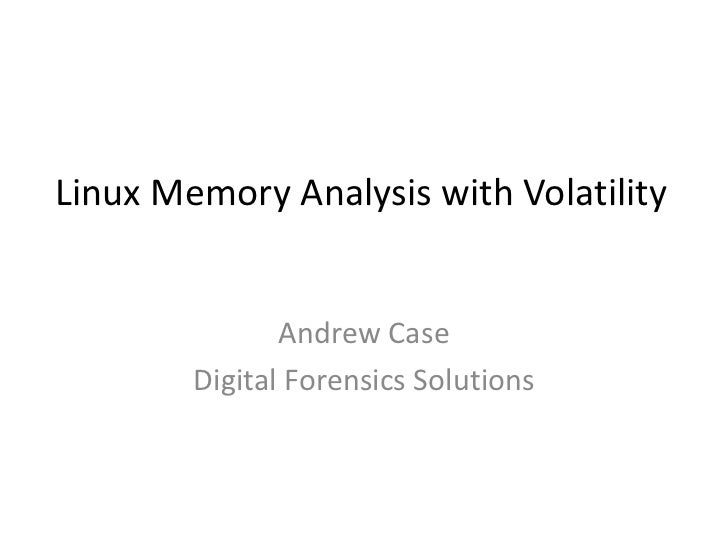 Linux Memory Analysis with Volatility               Andrew Case        Digital Forensics Solutions