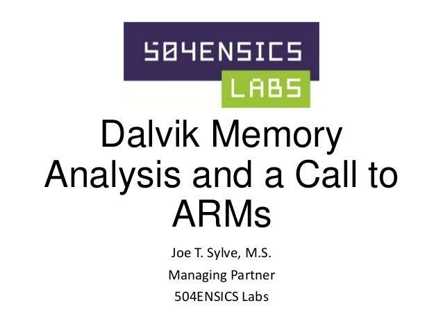 Dalvik Memory Analysis and a Call to ARMs Joe T. Sylve, M.S.  Managing Partner 504ENSICS Labs