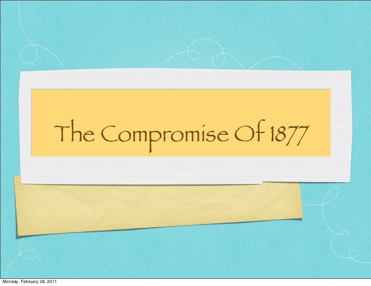 The Compromise Of 1877Monday, February 28, 2011