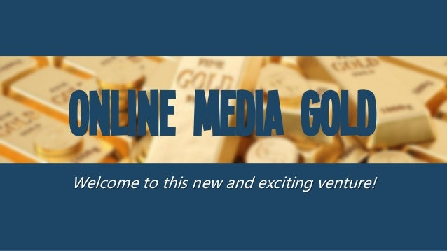 Online Media Gold Welcome to this new and exciting venture!