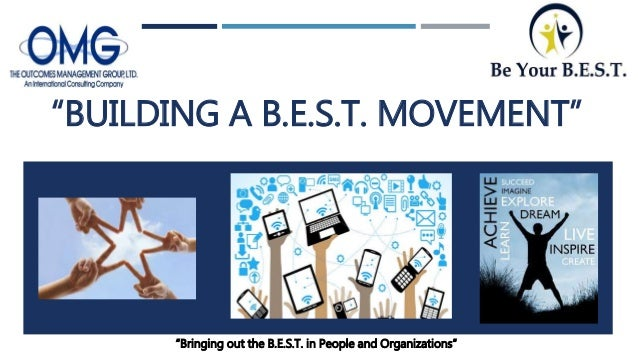 """""""BUILDING A B.E.S.T. MOVEMENT"""" """"Bringing out the B.E.S.T. in People and Organizations"""""""