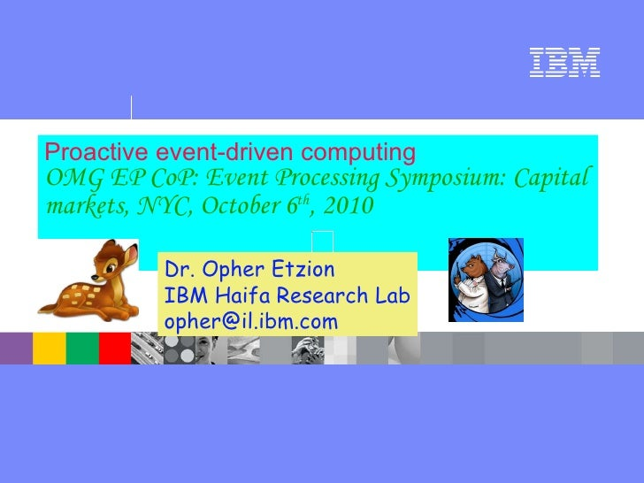 Proactive event-driven computing OMG EP CoP:   Event Processing Symposium: Capital markets, NYC, October 6 th , 2010   Dr....