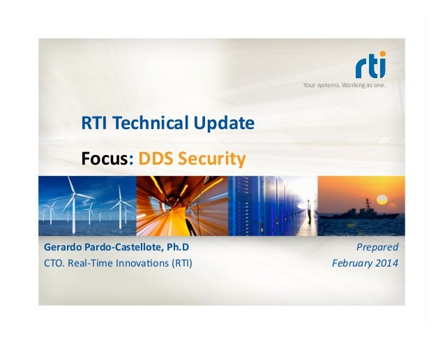 Your  systems.  Working  as  one.   RTI  Technical  Update   Focus:  DDS  Security   Gerardo  Pard...