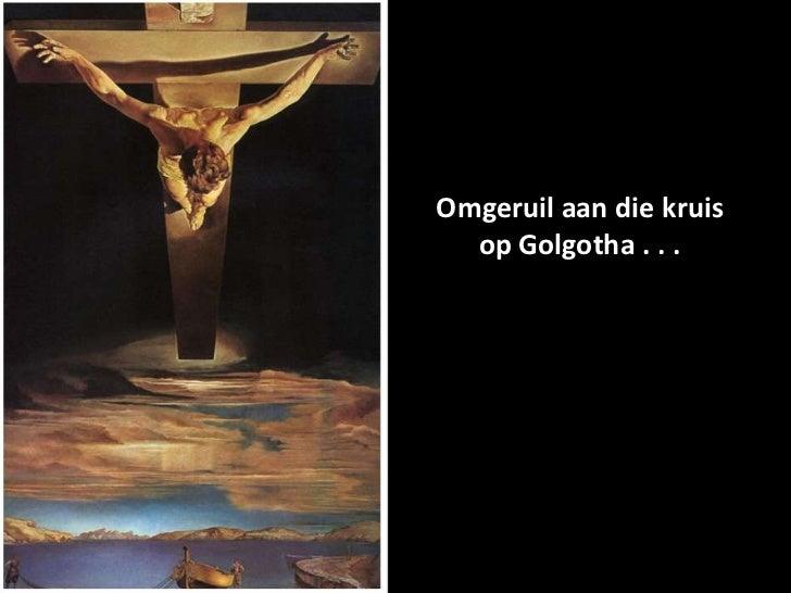 Omgeruil aan die kruis  op Golgotha . . .