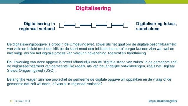 22 maart 201810 Digitalisering Digitalisering lokaal, stand alone Digitalisering in regionaal verband De digitaliseringsop...