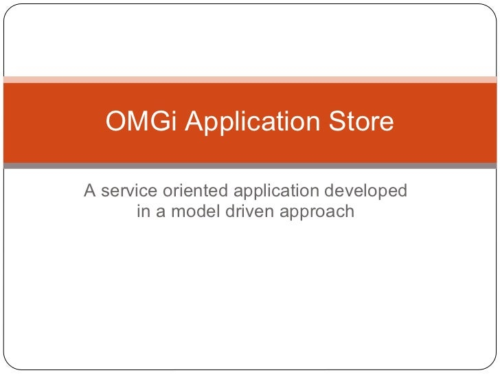 OMGi Application StoreA service oriented application developed       in a model driven approach