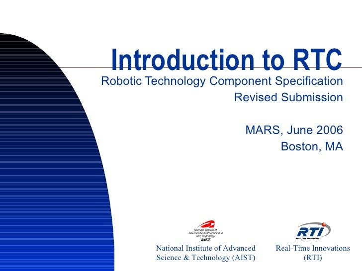 Introduction to RTC Robotic Technology Component Specification Revised Submission MARS, June 2006 Boston, MA National Inst...