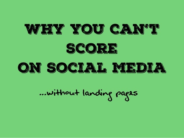 Why You Can't  Score  On Social Media  ...WITHOUT LANDING PAGEs