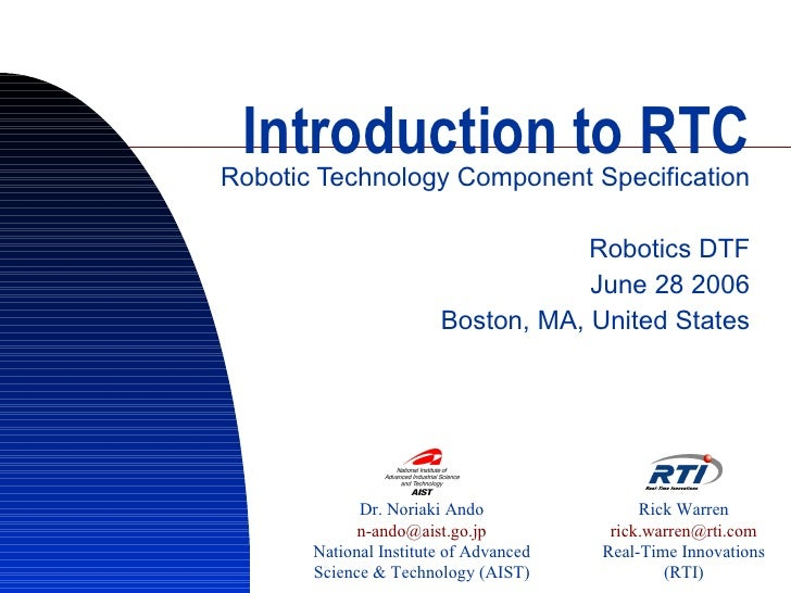Introduction to RTC Robotic Technology Component Specification Robotics DTF June 28 2006 Boston, MA, United States Dr. Nor...